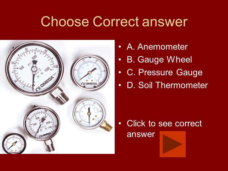 Choose Correct answer A. Anemometer B. Gauge Wheel C.