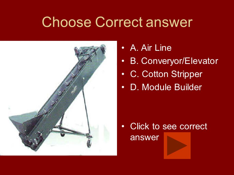 Choose Correct answer A. Air Line B. Converyor/Elevator C. Cotton Stripper D. Module Builder Click to see correct answer