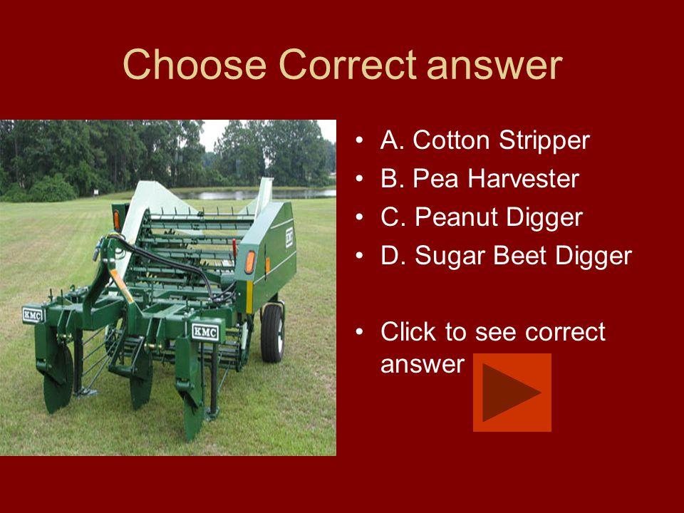 Choose Correct answer A. Cotton Stripper B. Pea Harvester C. Peanut Digger D. Sugar Beet Digger Click to see correct answer