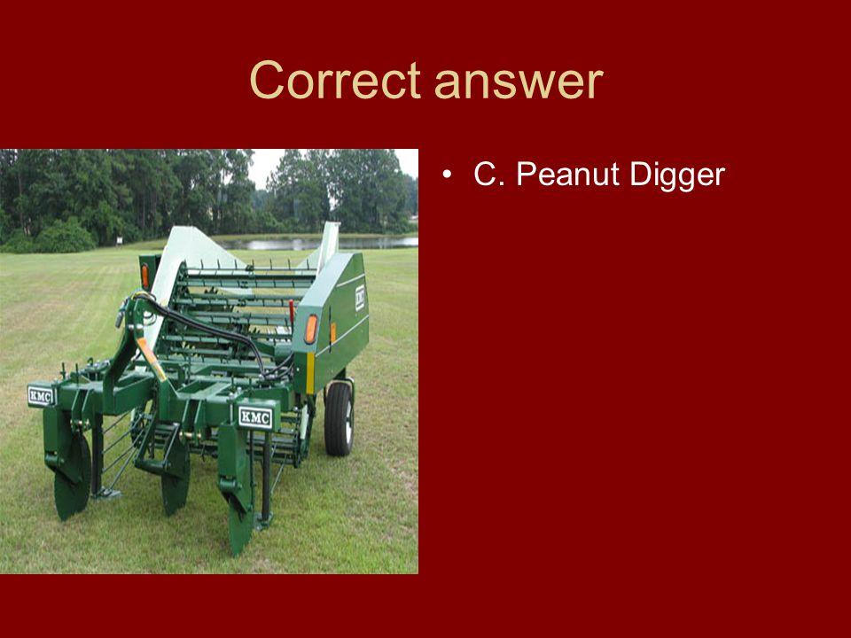Correct answer C. Peanut Digger