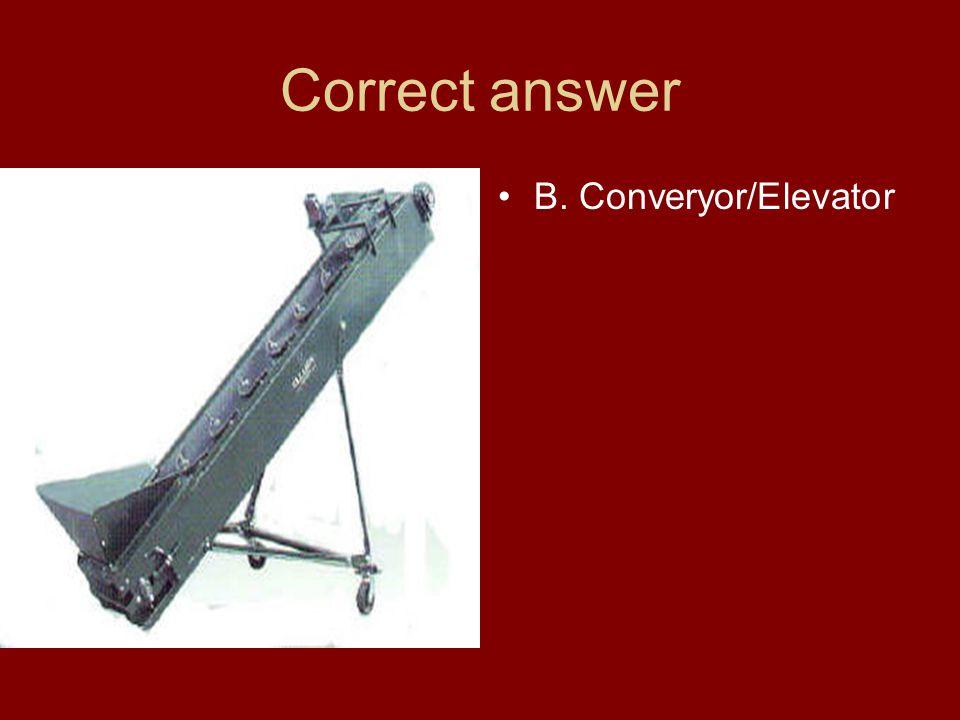 Correct answer B. Converyor/Elevator