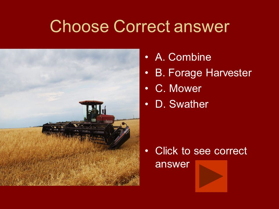 Choose Correct answer A. Combine B. Forage Harvester C.