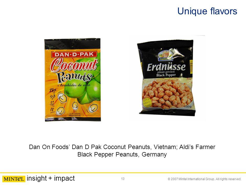 13 © 2007 Mintel International Group. All rights reserved. insight + impact Unique flavors Dan On Foods' Dan D Pak Coconut Peanuts, Vietnam; Aldi's Fa