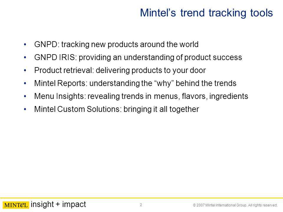 2 © 2007 Mintel International Group. All rights reserved. insight + impact Mintel's trend tracking tools GNPD: tracking new products around the world