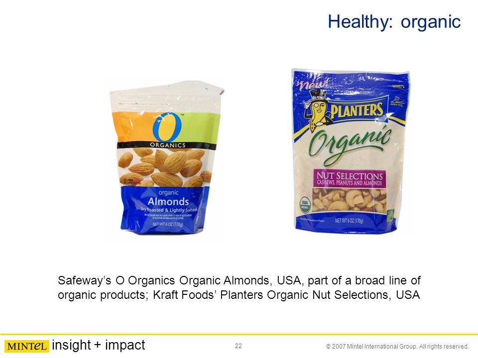 22 © 2007 Mintel International Group. All rights reserved. insight + impact Healthy: organic Safeway's O Organics Organic Almonds, USA, part of a broa