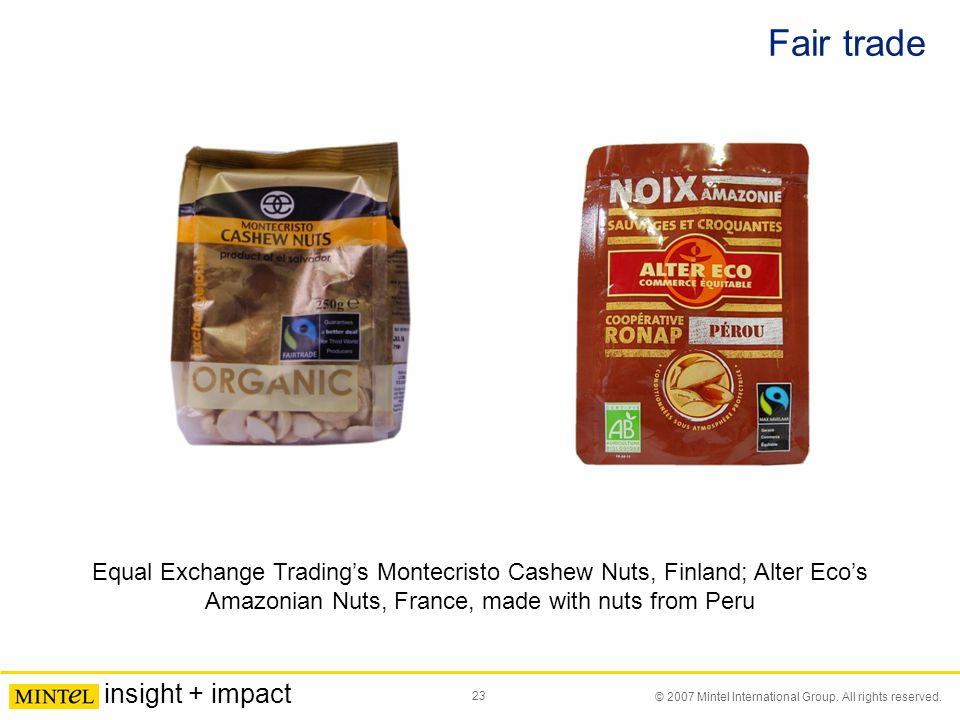23 © 2007 Mintel International Group. All rights reserved. insight + impact Fair trade Equal Exchange Trading's Montecristo Cashew Nuts, Finland; Alte
