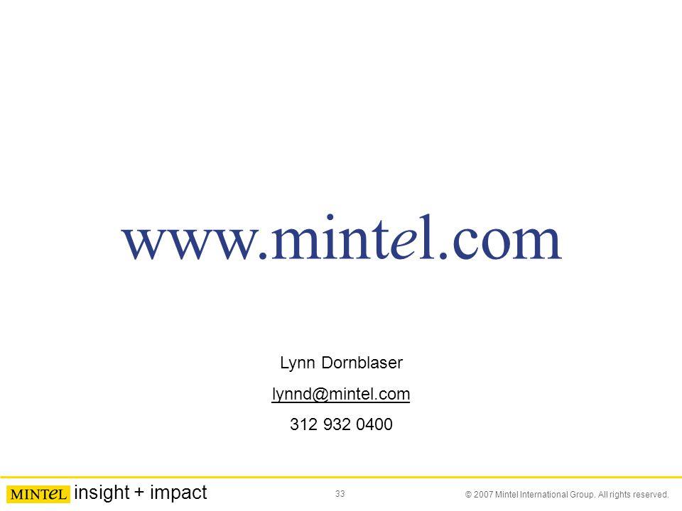 33 © 2007 Mintel International Group. All rights reserved. insight + impact www.mintel.com Lynn Dornblaser lynnd@mintel.com 312 932 0400