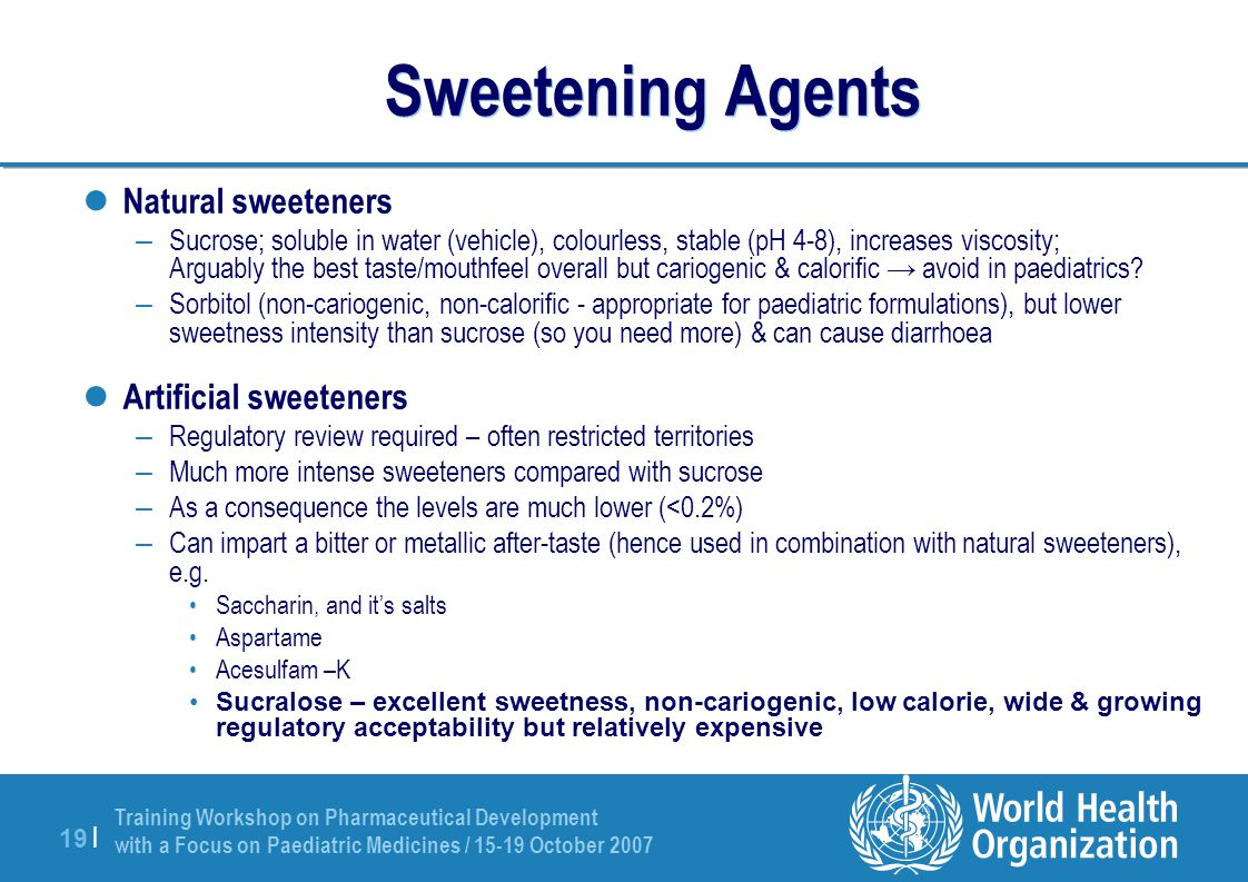 Training Workshop on Pharmaceutical Development with a Focus on Paediatric Medicines / 15-19 October 2007 19 | Sweetening Agents Natural sweeteners –