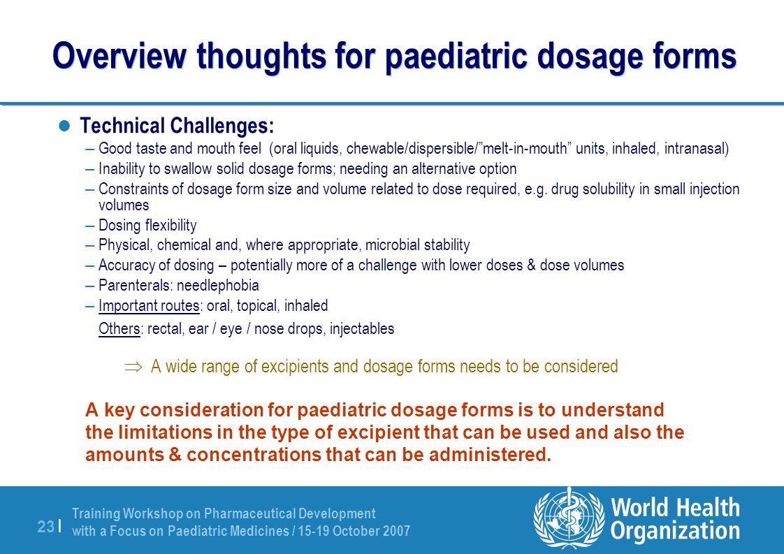 Training Workshop on Pharmaceutical Development with a Focus on Paediatric Medicines / 15-19 October 2007 23 | Overview thoughts for paediatric dosage