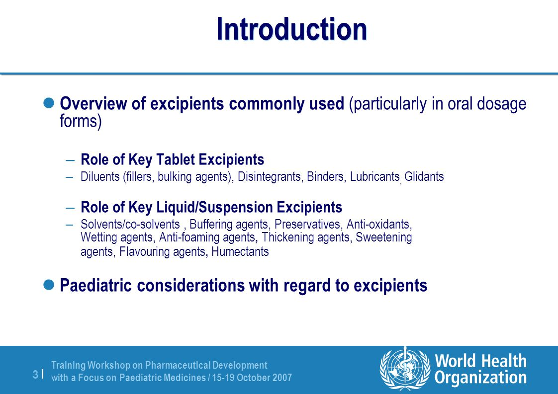 Training Workshop on Pharmaceutical Development with a Focus on Paediatric Medicines / 15-19 October 2007 3 |3 | Introduction Overview of excipients c