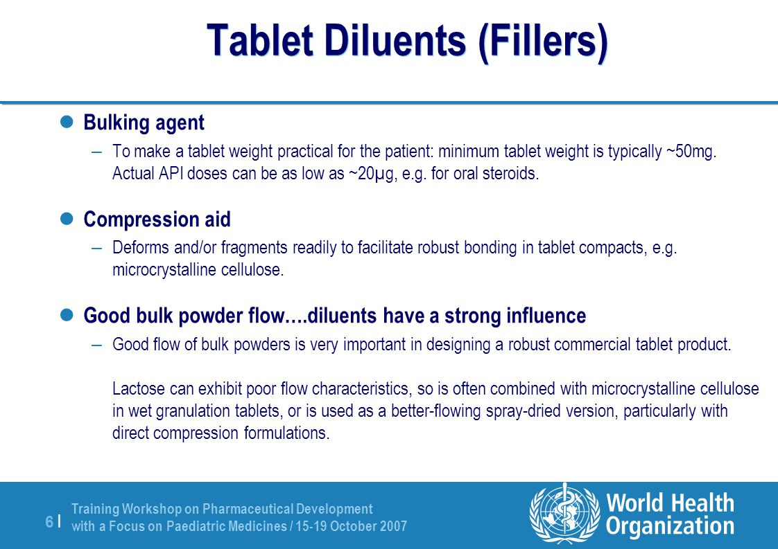Training Workshop on Pharmaceutical Development with a Focus on Paediatric Medicines / 15-19 October 2007 6 |6 | Tablet Diluents (Fillers) Bulking age