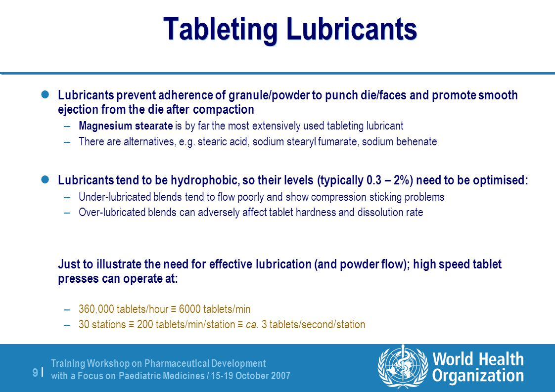 Training Workshop on Pharmaceutical Development with a Focus on Paediatric Medicines / 15-19 October 2007 9 |9 | Tableting Lubricants Lubricants preve