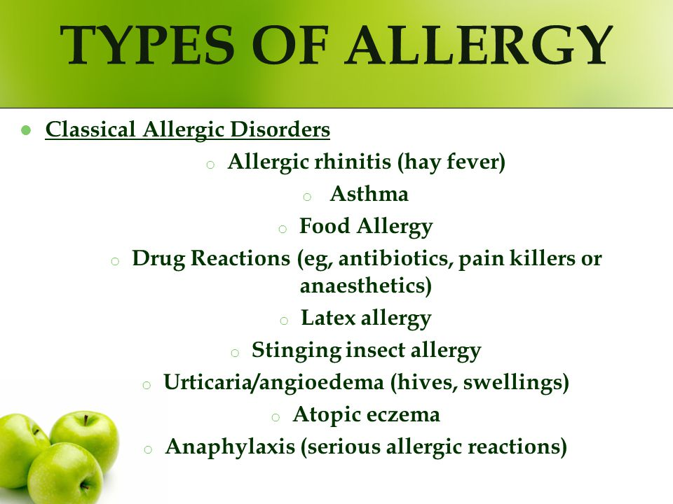 TYPES OF ALLERGY Classical Allergic Disorders o Allergic rhinitis (hay fever) o Asthma o Food Allergy o Drug Reactions (eg, antibiotics, pain killers
