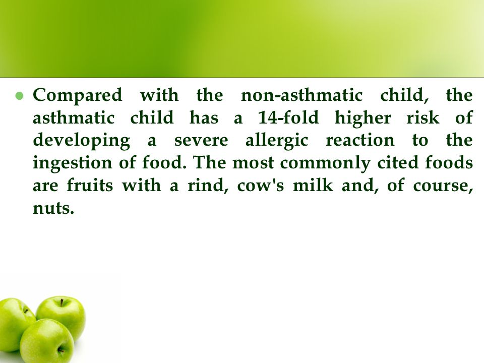 Compared with the non-asthmatic child, the asthmatic child has a 14-fold higher risk of developing a severe allergic reaction to the ingestion of food