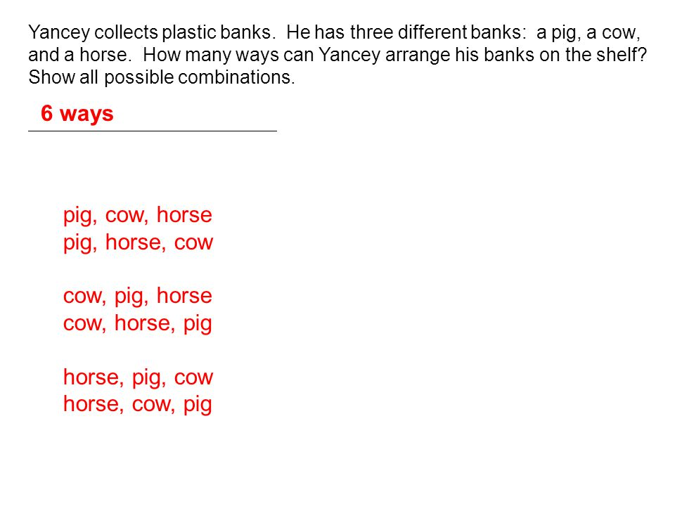 Yancey collects plastic banks. He has three different banks: a pig, a cow, and a horse. How many ways can Yancey arrange his banks on the shelf? Show