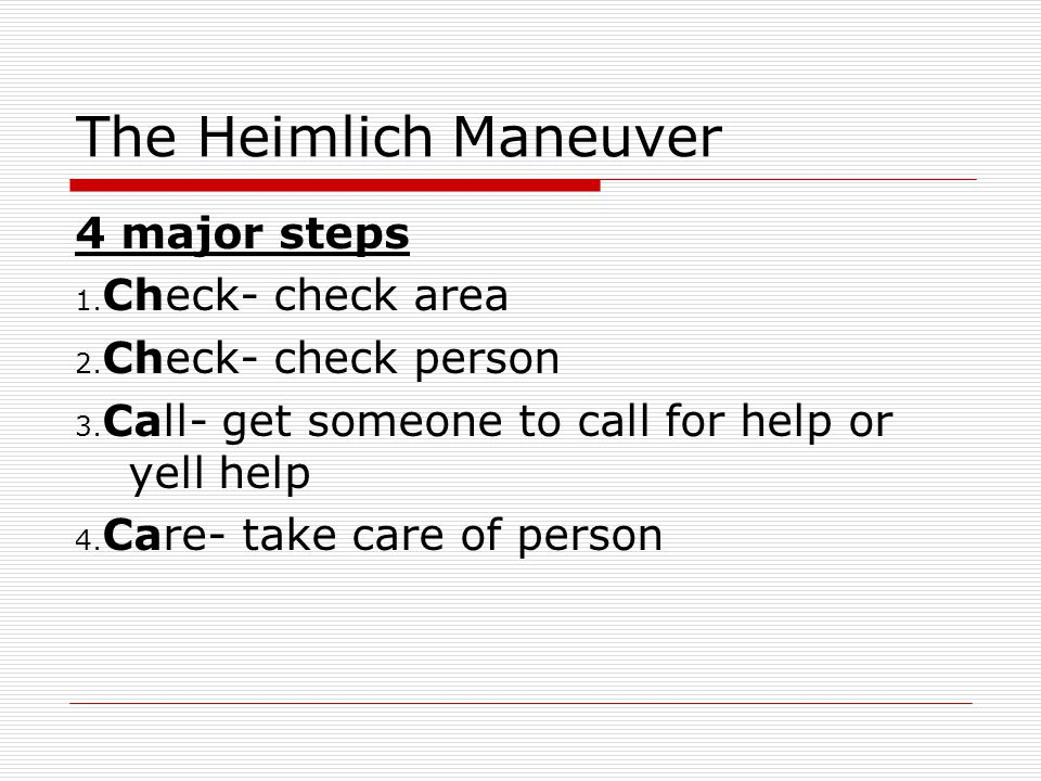 Care Heimlich maneuver has two parts  Back blows Lean person forward Using bottom of your hand give 5 back blows aimed between shoulder blades  Abdomen thrusts Get behind person Find belly button and go up 1inch Make fist and cover with other hand thrust up 5 times