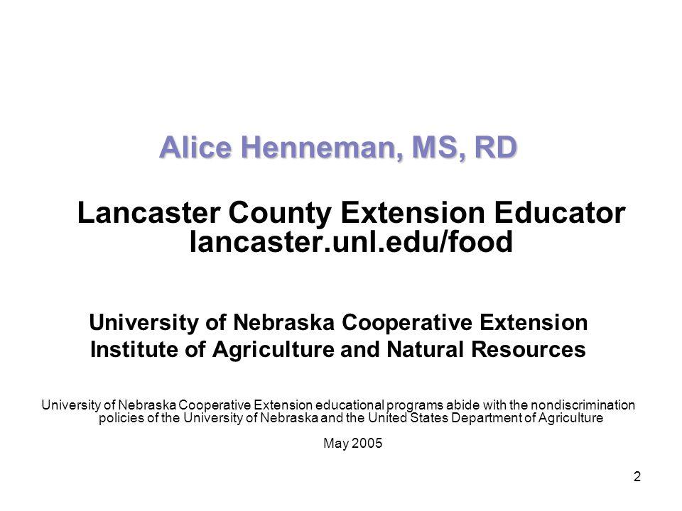 2 Alice Henneman, MS, RD Lancaster County Extension Educator lancaster.unl.edu/food University of Nebraska Cooperative Extension Institute of Agricult