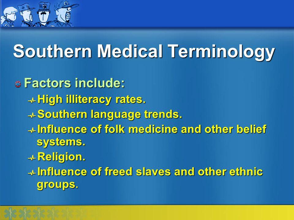 Southern Medical Terminology Skim = haziness ( There is a skim over my eyes ) Smilin' Mighty Jesus = spinal meningitis Sprangles = paresthesias Straddle = crotch Stubborn = constipated Swimmin' = vertigo