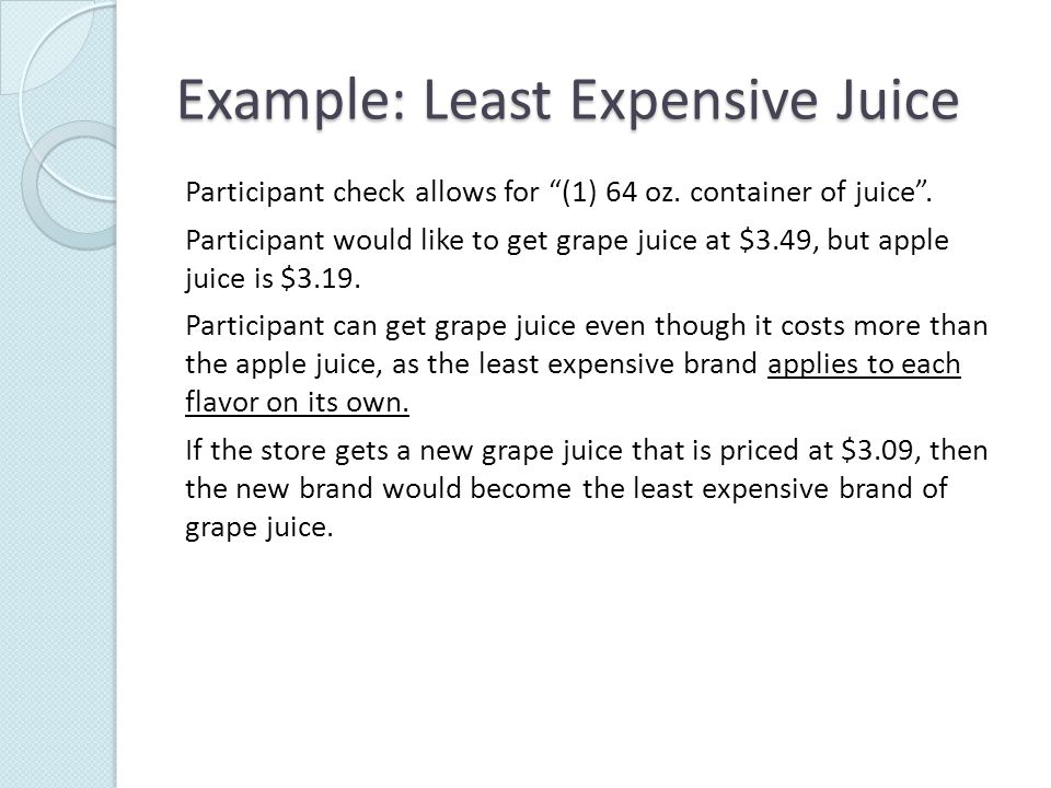 Example: Least Expensive Juice Participant check allows for (1) 64 oz.