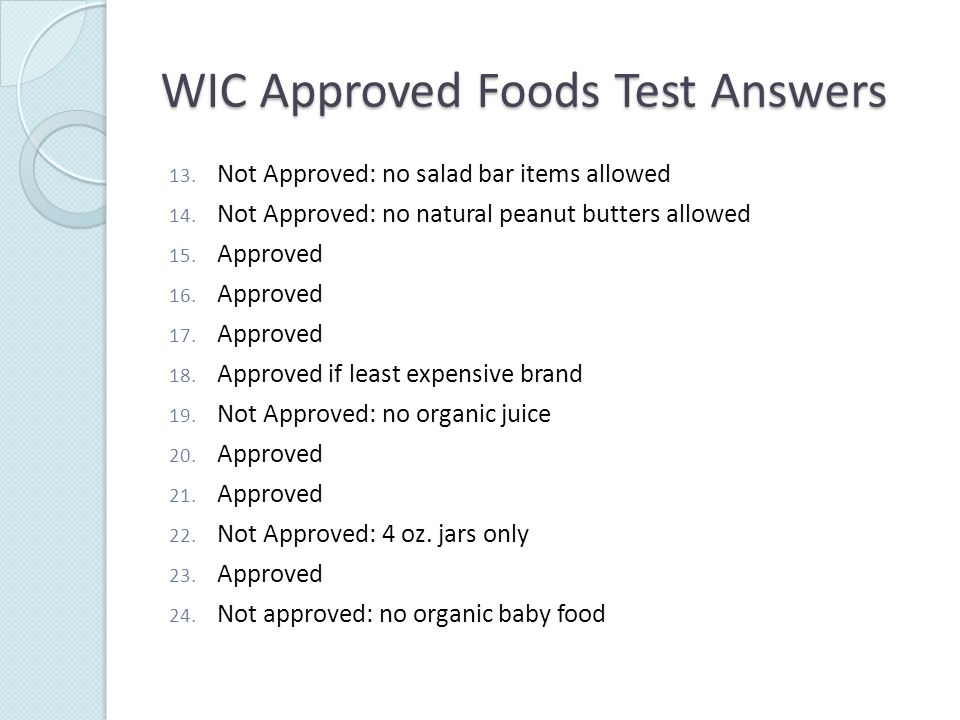 WIC Approved Foods Test Answers 13. Not Approved: no salad bar items allowed 14.