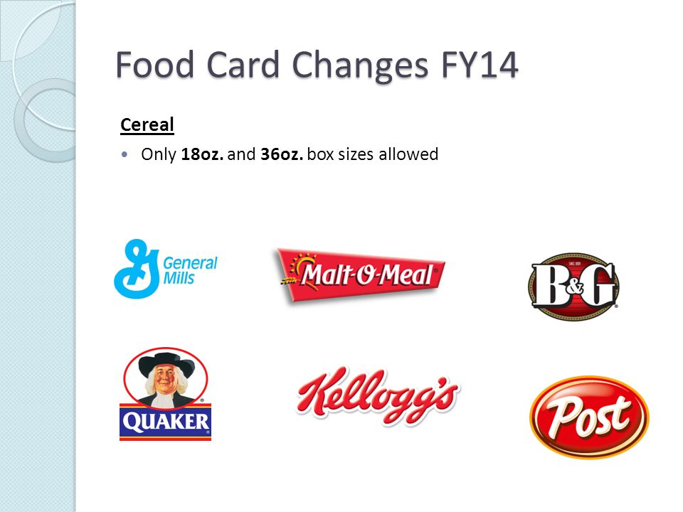Food Card Changes FY14 Cereal Only 18oz. and 36oz. box sizes allowed