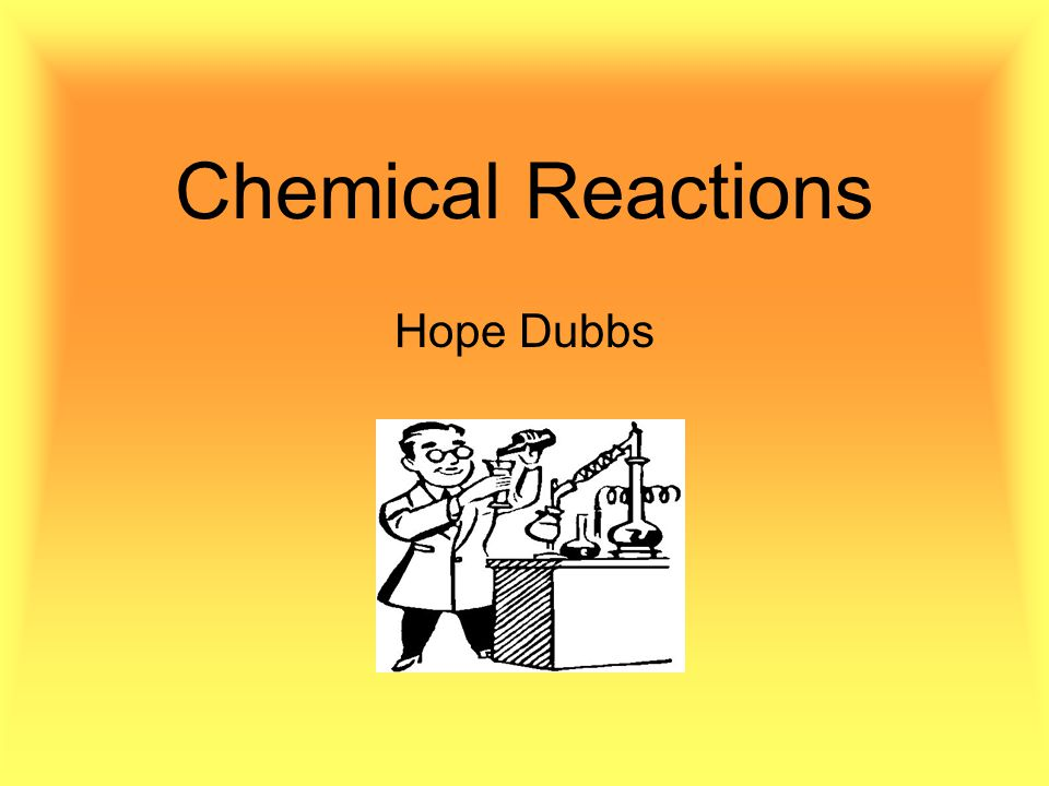 Chemical Reactions Hope Dubbs