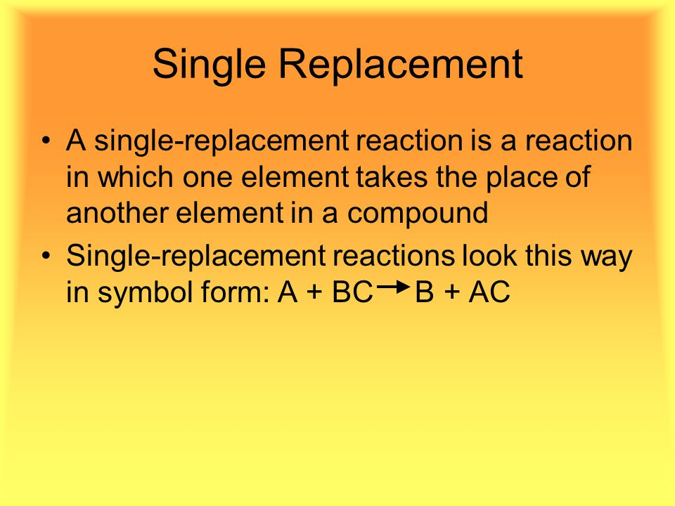 Single Replacement A single-replacement reaction is a reaction in which one element takes the place of another element in a compound Single-replacemen