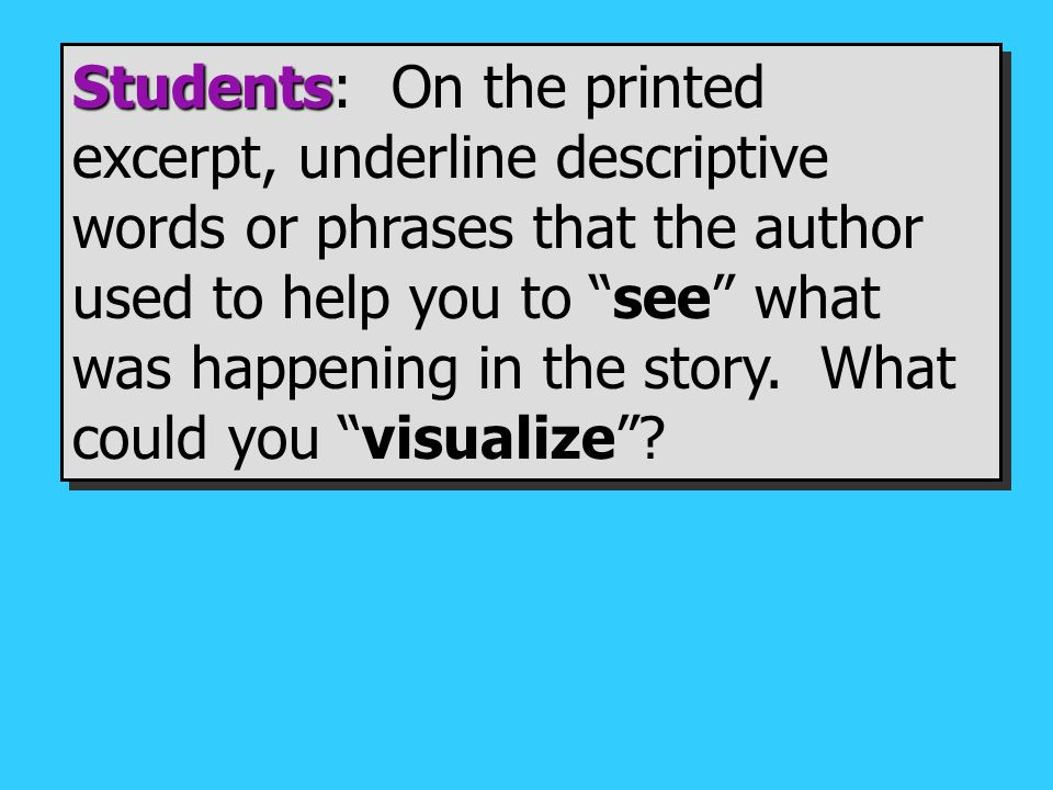 Students Students: On the printed excerpt, underline descriptive words or phrases that the author used to help you to see what was happening in the story.