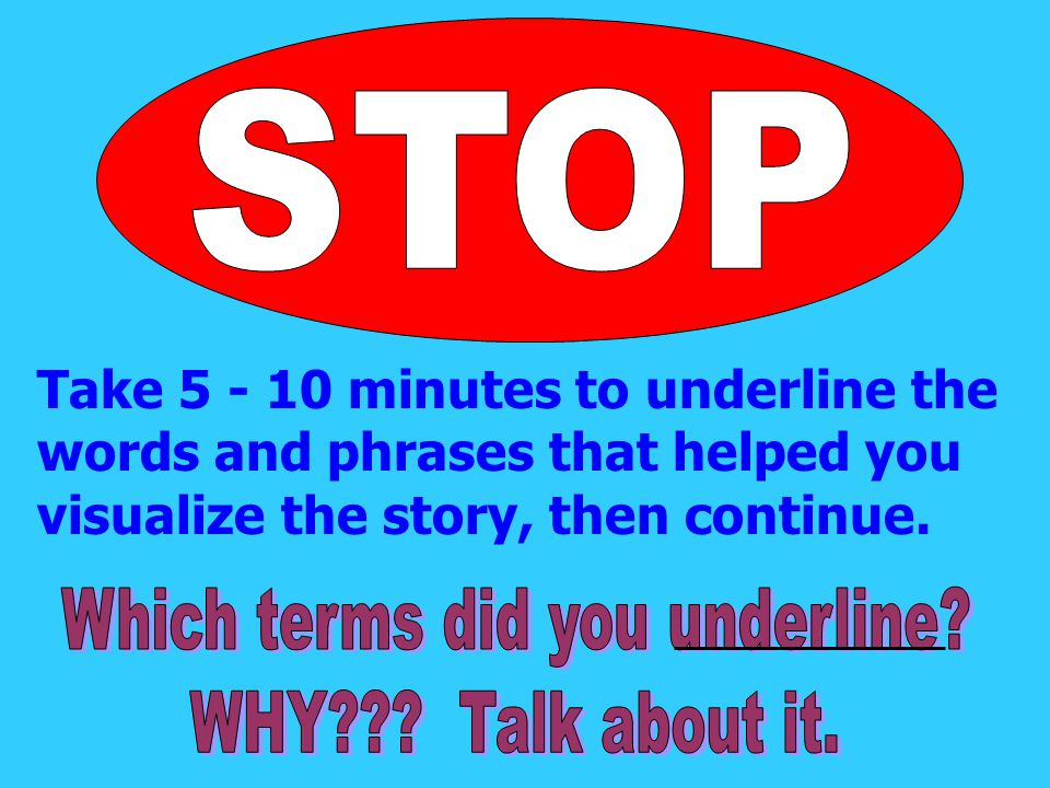 Take 5 - 10 minutes to underline the words and phrases that helped you visualize the story, then continue.