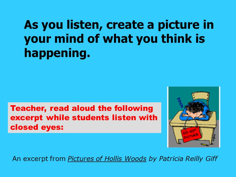 As you listen, create a picture in your mind of what you think is happening.