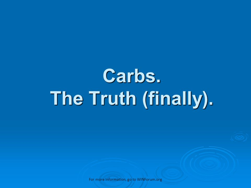  Carbohydrate  Fat  Protein Macronutrients – The Big Three For more information, go to WINForum.org