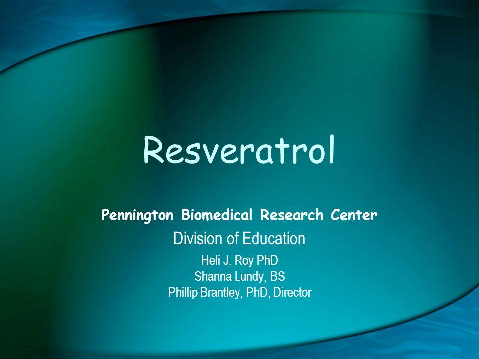 Resveratrol Pennington Biomedical Research Center Division of Education Heli J.