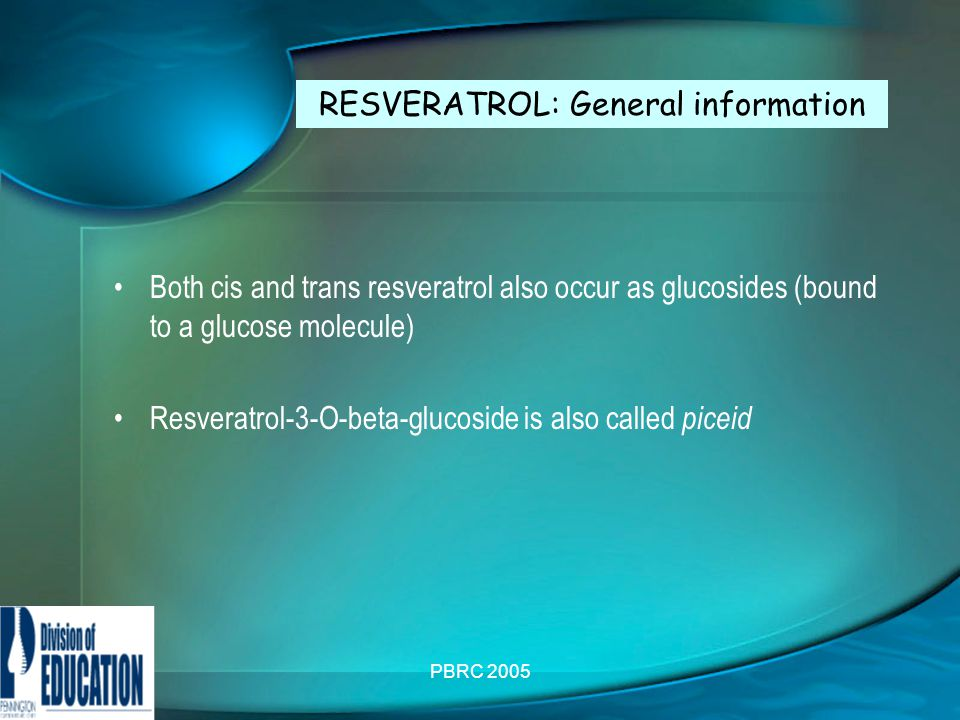 PBRC 2005 Both cis and trans resveratrol also occur as glucosides (bound to a glucose molecule) Resveratrol-3-O-beta-glucoside is also called piceid RESVERATROL: General information