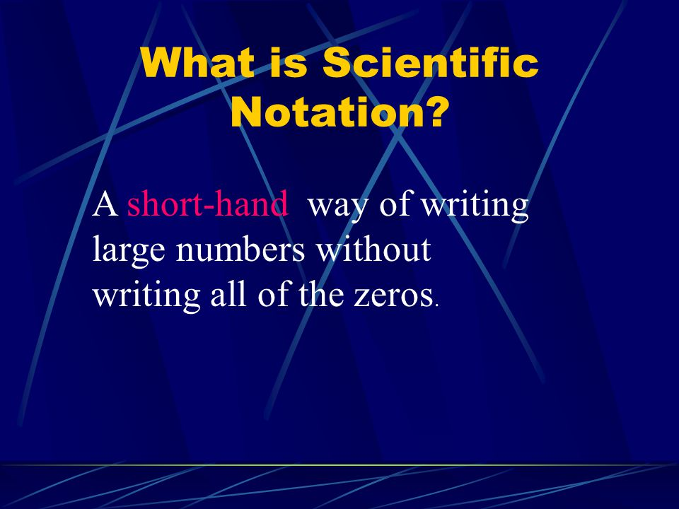 Why do we use scientific notation.