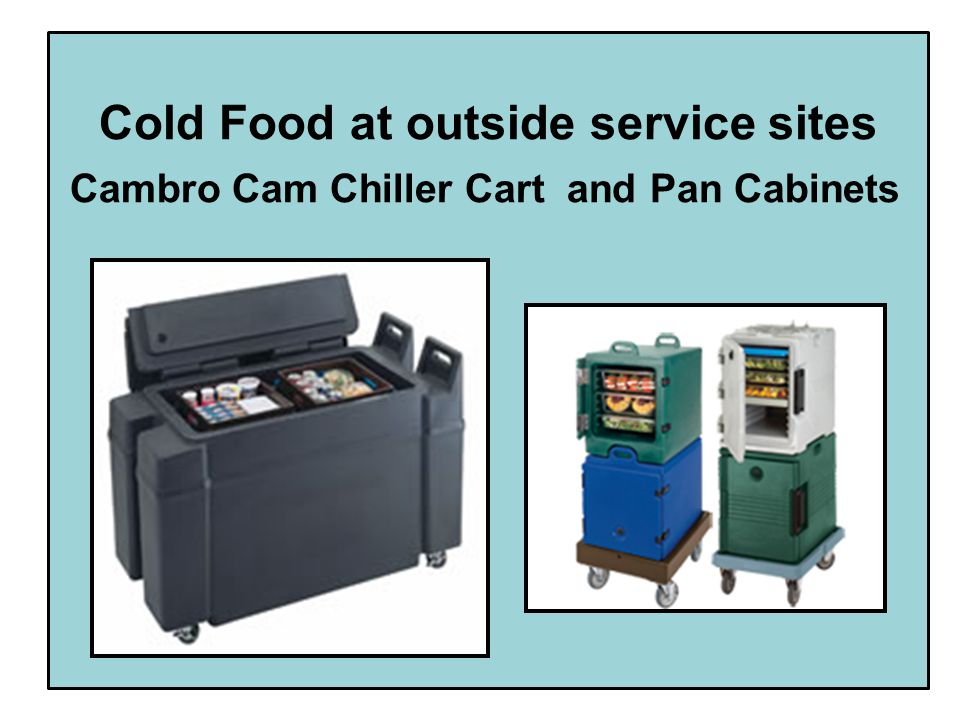 Cold Food at outside service sites Cambro Cam Chiller Cart and Pan Cabinets