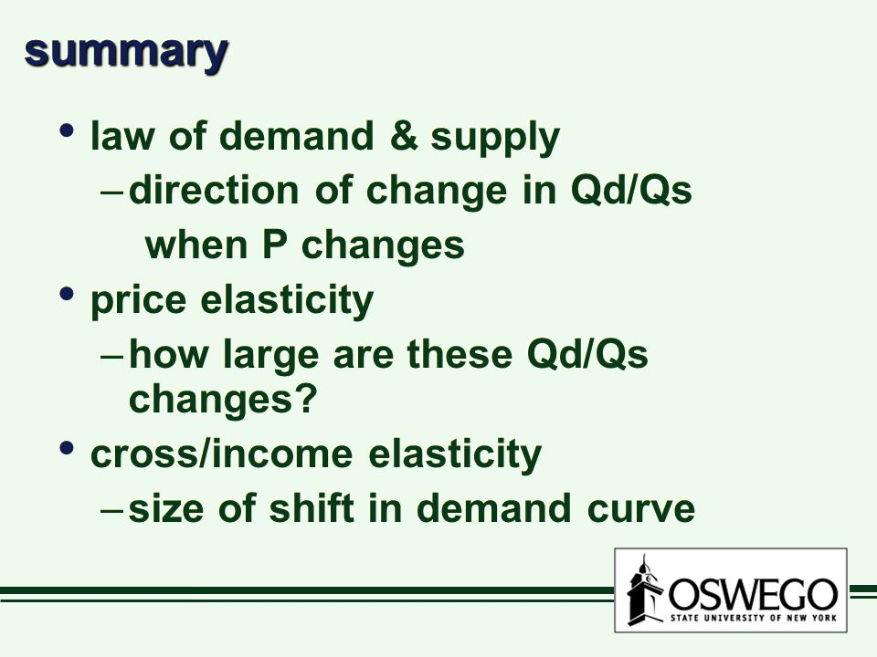 summarysummary law of demand & supply –direction of change in Qd/Qs when P changes price elasticity –how large are these Qd/Qs changes.