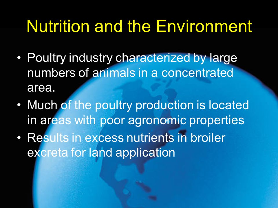 Nutrition and the Environment Poultry industry characterized by large numbers of animals in a concentrated area. Much of the poultry production is loc