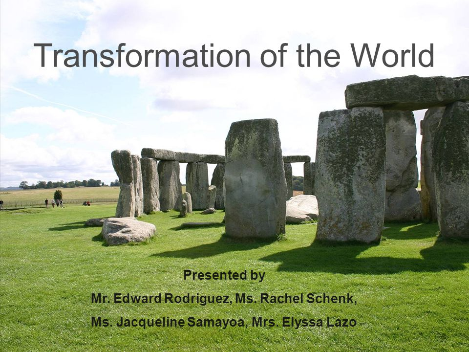 Transformation of the World Presented by Mr. Edward Rodriguez, Ms.
