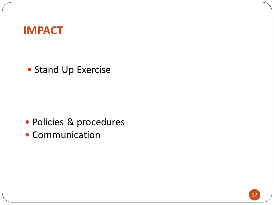 IMPACT Stand Up Exercise 12 Policies & procedures Communication