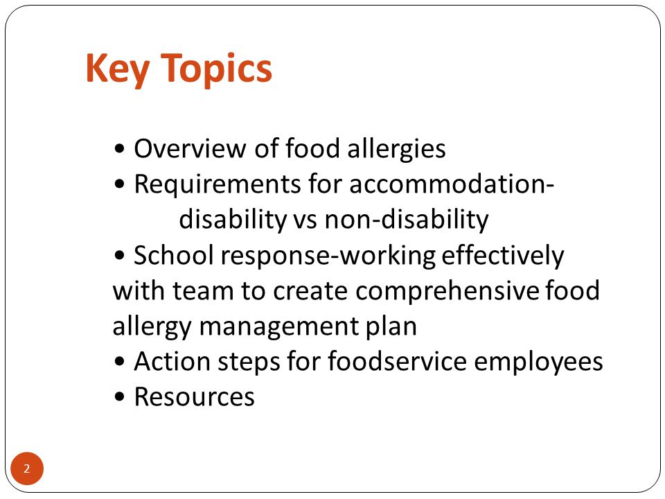 Key Topics Overview of food allergies Requirements for accommodation- disability vs non-disability School response-working effectively with team to cr
