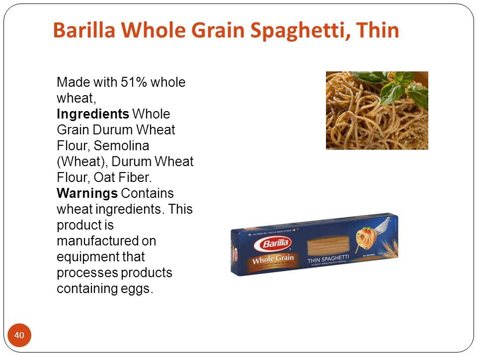 Barilla Whole Grain Spaghetti, Thin 40 Made with 51% whole wheat, Ingredients Whole Grain Durum Wheat Flour, Semolina (Wheat), Durum Wheat Flour, Oat