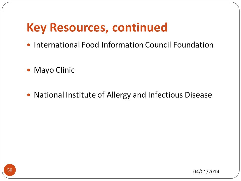 Key Resources, continued 50 International Food Information Council Foundation Mayo Clinic National Institute of Allergy and Infectious Disease 04/01/2014