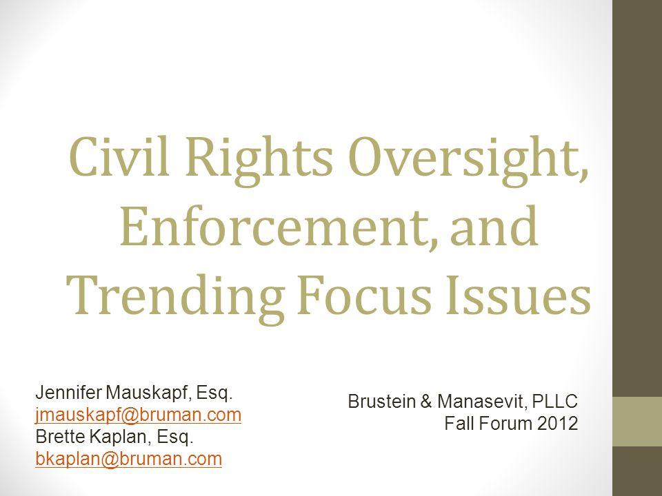 Civil Rights Oversight, Enforcement, and Trending Focus Issues Jennifer Mauskapf, Esq. jmauskapf@bruman.com Brette Kaplan, Esq. bkaplan@bruman.com Bru