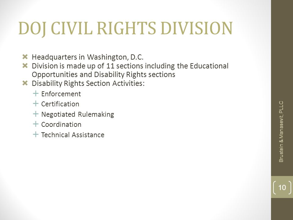 DOJ CIVIL RIGHTS DIVISION  Headquarters in Washington, D.C.  Division is made up of 11 sections including the Educational Opportunities and Disabili
