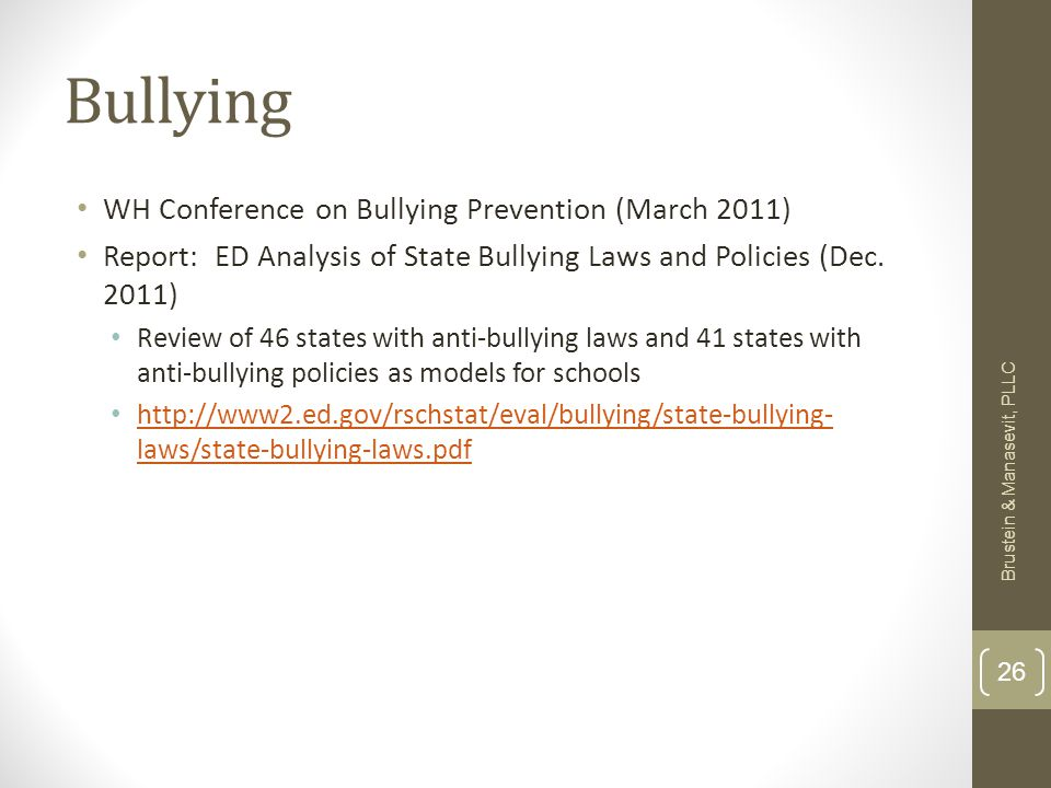 Bullying WH Conference on Bullying Prevention (March 2011) Report: ED Analysis of State Bullying Laws and Policies (Dec. 2011) Review of 46 states wit