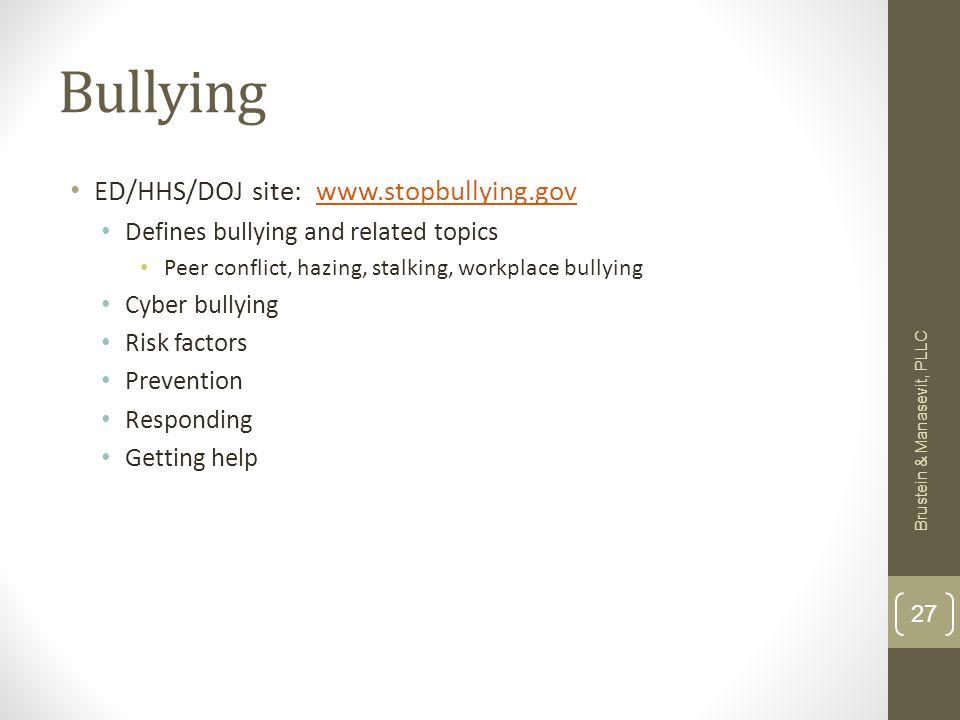 Bullying ED/HHS/DOJ site: www.stopbullying.govwww.stopbullying.gov Defines bullying and related topics Peer conflict, hazing, stalking, workplace bull