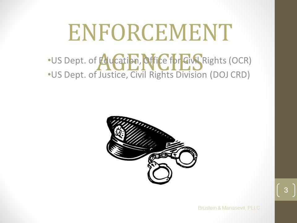 ENFORCEMENT AGENCIES US Dept. of Education, Office for Civil Rights (OCR) US Dept. of Justice, Civil Rights Division (DOJ CRD) Brustein & Manasevit, P