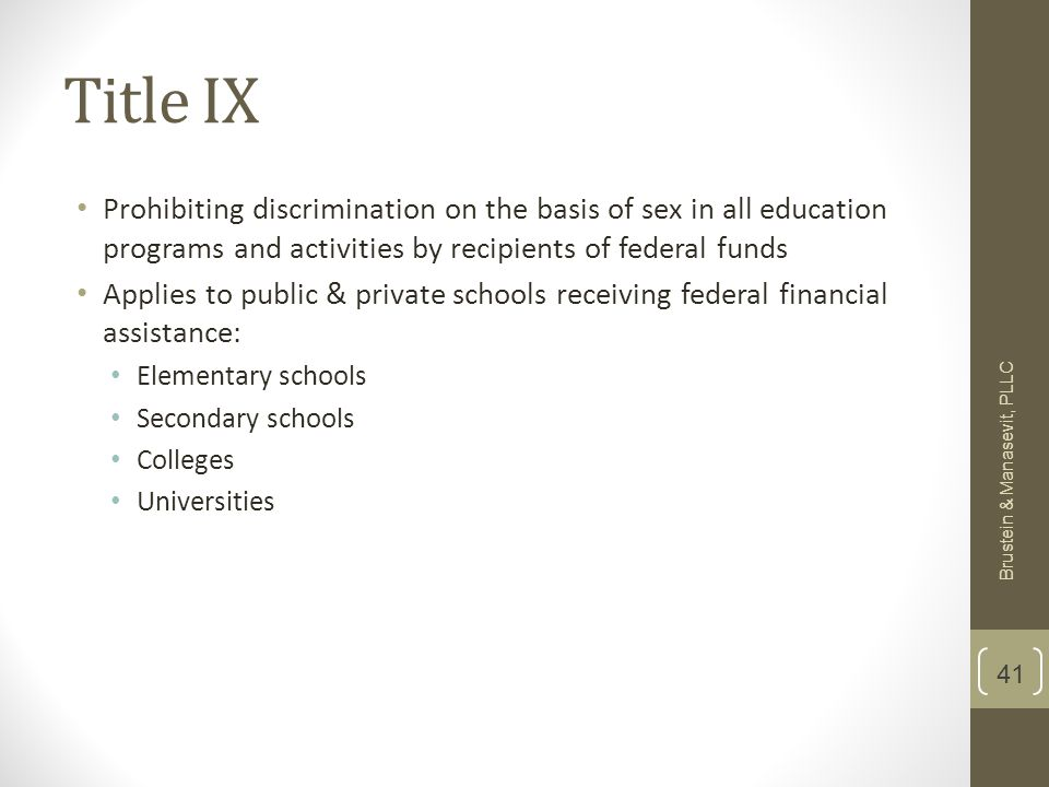 Title IX Prohibiting discrimination on the basis of sex in all education programs and activities by recipients of federal funds Applies to public & pr