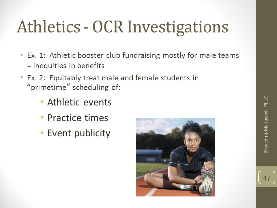 Athletics - OCR Investigations Ex. 1: Athletic booster club fundraising mostly for male teams = inequities in benefits Ex. 2: Equitably treat male and