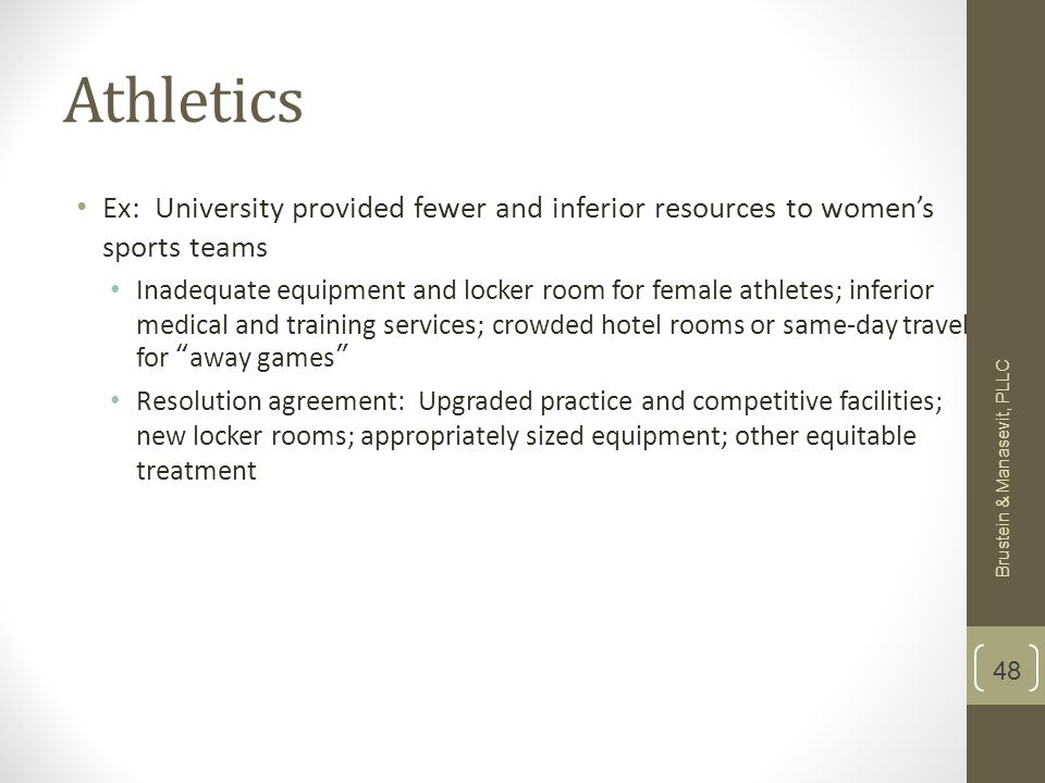 Athletics Ex: University provided fewer and inferior resources to women's sports teams Inadequate equipment and locker room for female athletes; infer